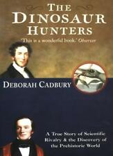 The Dinosaur Hunters: A True Story of Scientific Rivalry and the Discovery of ,