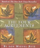 Wisdom from the Four Agreements, Hardcover by Ruiz, Don Miguel, Brand New, Fr...
