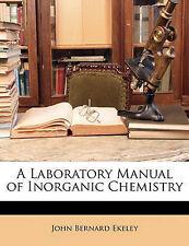 A Laboratory Manual of Inorganic Chemistry by Ekeley, John Bernard