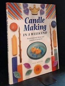Candle Making in a Weekend: Inspirational Ideas and Practical Pr... by Sue Spear