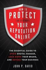 How to Protect (Or Destroy) Your Reputation Online by John P. David (Paperback)