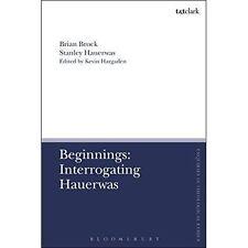 Beginnings: Interrogating Hauerwas by Brian Brock, Stanley Hauerwas...