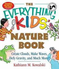 The Everything Kids' Nature Book: Create Clouds, Make Waves, Defy Gravity and Mu