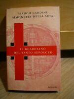 F. Cardini, S. Della Seta, IL GUARDIANO DEL SANTO SEPOLCRO, Mondadori, 2000.