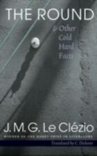 The Round and Other Cold Hard Facts by J. M. G. Le Clézio (2002, Paperback) LOOK