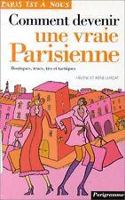 Comment devenir une vraie Parisienne - Boutiques, Trucs, Tics & Tactiques, 100p.