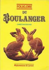 FOLKLORE DU BOULANGER par Christian BOUYER + PAIN, métier, coutumes, littérature