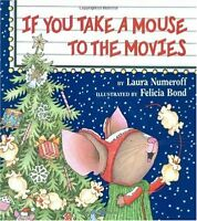 If You Take a Mouse to the Movies by Laura Numeroff, Felicia Bond