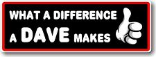 Funny Fun Novelty WHAT A DIFFERENCE A DAVE MAKES vinyl car bumper sticker Decal