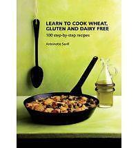 Learn to Cook Wheat, Gluten and Dairy Free: 100 Step-by-step Recipes by Antoine…