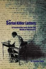 The Serial Killer Letters : A Penetratitng Look Inside the Minds of Murderers...