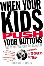 When Your Kids Push Your Buttons: And What You Can