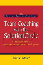 Team Coaching with the Solution Circle: A Practical Guide to Team Development