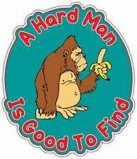 "Hard Man Is Good To Find Funny Monkey Slogan Bumper Vinyl Sticker Decal 4""X5"""