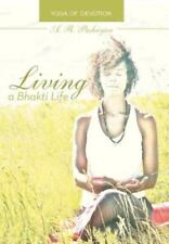 Living a Bhakti Life : Yoga of Devotion by A. R. Pashayan (2013, Hardcover)
