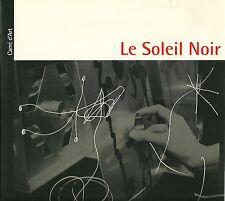 LE SOLEIL NOIR - RECHERCHES, DECOUVERTES, TRAJECTOIRES - CARRE D'ART NIMES 1993