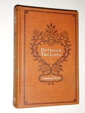 1889 Between Two Loves hardcover book by Amelia E. Barr