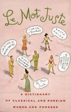 NEW - Le Mot Juste: A Dictionary of Classical and Foreign Words and Phrases