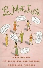 Le Mot Juste: A Dictionary of Classical and Foreign Words and Phrases-ExLibrary