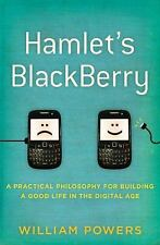 Hamlet's BlackBerry: A Practical Philosophy for Building a Good Life in the Di..