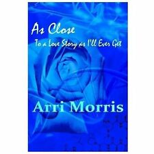 As Close to a Love Story As I'll Ever Get by Arri Morris (2013, Paperback)