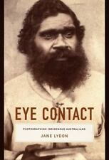 Eye Contact: Photographing Indigenous Australians (Objects/Histories)