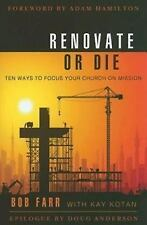 Renovate or Die : 10 Ways to Focus Your Church on Mission by Kay Kotan and Bob F