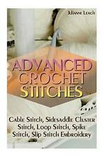Advanced Crochet Stitches Cable Stitch Sidesaddle Cluster Stitc by Leach Juliann