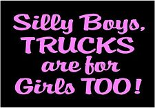 Silly Boys Trucks Are For Girls Too Decal vinyl car window sticker graphic