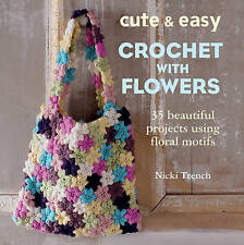 Cute & Easy Crochet with Flowers: 25 beautiful projects using floral motifs, Tre
