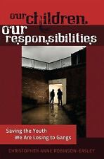 Our Children - Our Responsibilities: Saving the Youth We Are Losing to Gangs