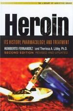Heroin: Its History, Pharmacology, and Treatment The Library of Addictive Drugs