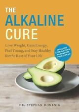 The Alkaline Cure: Lose Weight, Gain Energy and Feel Young by Stephan Domenig