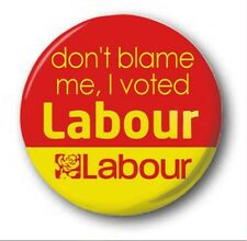 DON'T BLAME ME, I VOTED LABOUR - 1 inch / 25mm Button Badge - Left Election