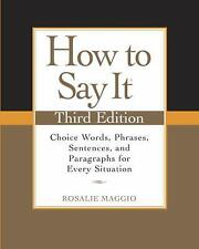 How to Say It, Third Edition: Choice Words, Phrases, Sentences, and...