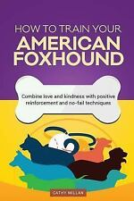 How to Train Your American Foxhound (Dog Training Collection) : Combine Love.