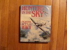 Hunters in the Sky : Fighter Aces of WW Two by James R. Whelan (1991, Hardcover)