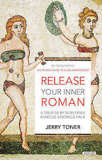 Release Your Inner Roman: A Treatise by Marcus Sidonius Falx by Dr Jerry...