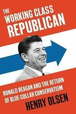 The Working Class Republican : Ronald Reagan and the Return of Blue-Collar...