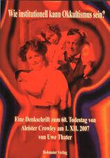 Eine Denkschrift zum 60.Todestag von Aleister Crowley am 1. XII. 2007 Uwe Thater