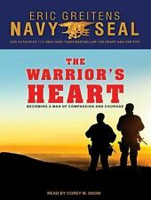 The Warrior's Heart : Becoming a Man of Compassion and Courage by Eric...