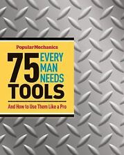 Popular Mechanics 75 Tools Every Man Needs And How to Use Them Like a Pro Book