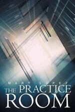 Practice Room: By Lopez Garelli, Mary
