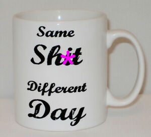 Same Sh!t Different Day Mug Can Personalise Funny Swear Rude Work Office Gift