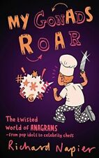 My Gonads Roar: The Twisted World of Anagrams - from Pop Idols to Celebrity Chef