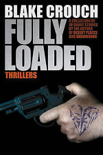 NEW Fully Loaded Thrillers: The Complete and Collected Stories of Blake Crouch