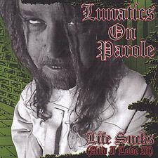 Life Sucks (And I Love It) by Lunatics on Parole (CD, Nov-2004) New SEALED