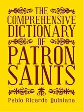 The Comprehensive Dictionary of Patron Saints by Pablo Ricardo Quintana...