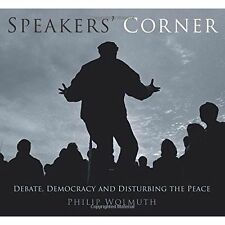 Speakers' Corner: Debate, Democracy and Disturbing the Peace by Philip Wolmuth (Paperback, 2015)