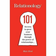 Relationology: 101 Secrets to Grow Your Business Through the Power of Relationsh